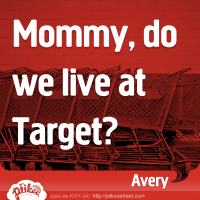 Mommy, do we live at Target?