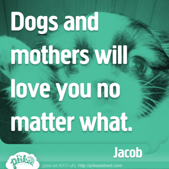 Love No Matter What: Dogs And Mothers Will Love You No Matter What.